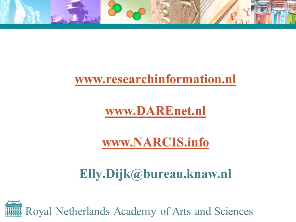Royal Netherlands Academy of Arts and Sciences www.researchinformation.nl www.DAREnet.nl www.NARCIS.info Elly.Dijk@bureau.knaw.nl