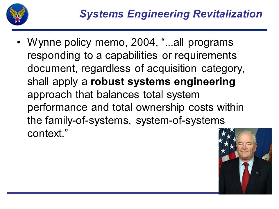 Systems Engineering Revitalization Wynne policy memo, 2004,...all programs responding to a capabilities or requirements document, regardless of acquis