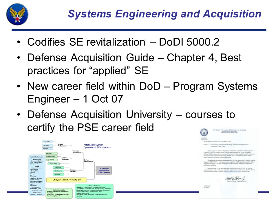 Systems Engineering and Acquisition Codifies SE revitalization – DoDI 5000.2 Defense Acquisition Guide – Chapter 4, Best practices for applied SE New