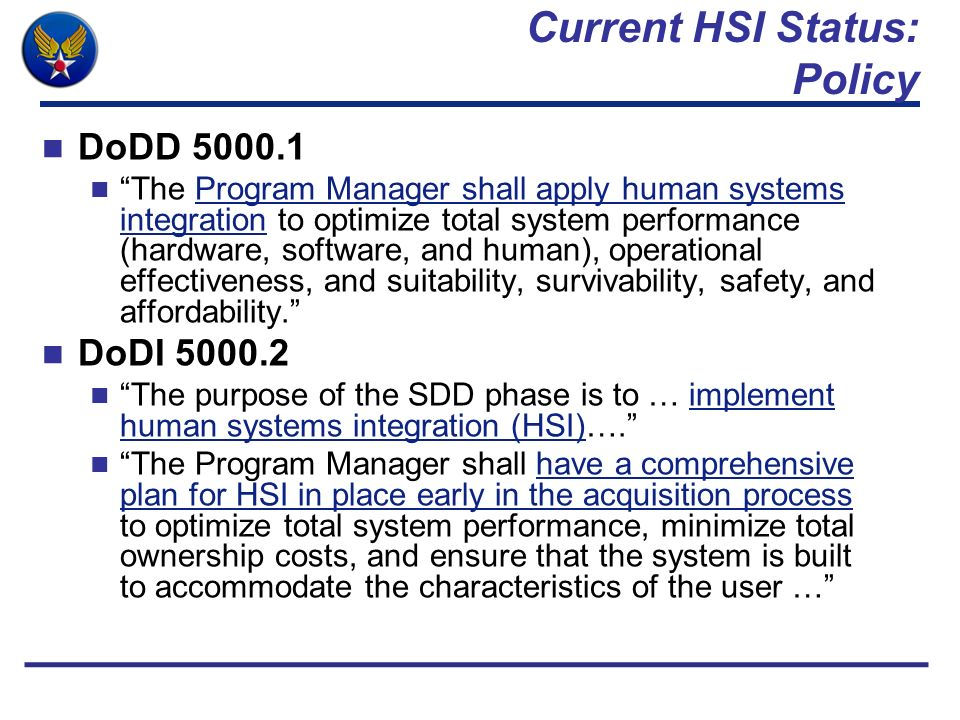 Current HSI Status: Policy DoDD 5000.1 The Program Manager shall apply human systems integration to optimize total system performance (hardware, softw
