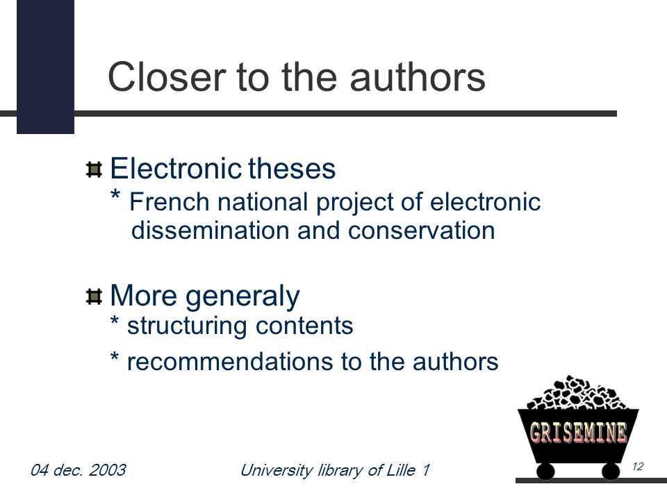 04 dec. 2003University library of Lille 1 12 Closer to the authors Electronic theses * French national project of electronic dissemination and conserv