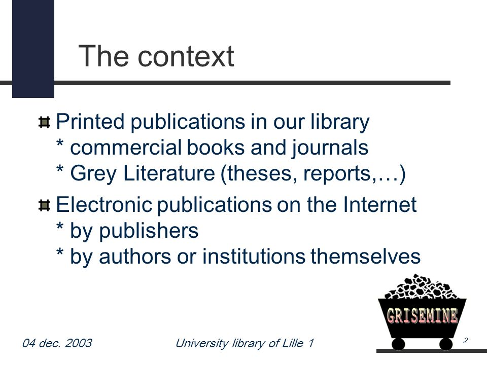 04 dec. 2003University library of Lille 1 2 The context Printed publications in our library * commercial books and journals * Grey Literature (theses,