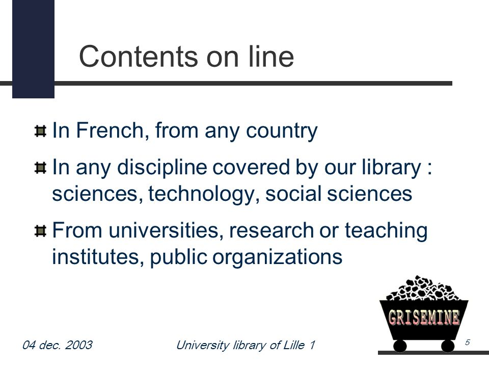 04 dec. 2003University library of Lille 1 5 Contents on line In French, from any country In any discipline covered by our library : sciences, technolo