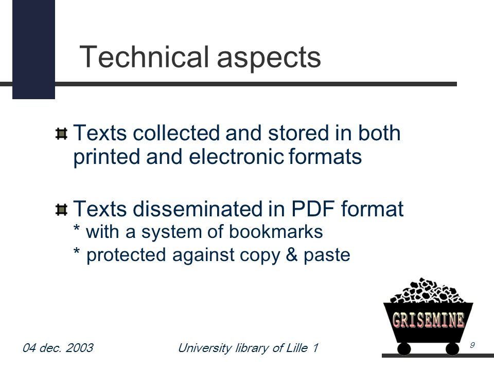 04 dec. 2003University library of Lille 1 9 Technical aspects Texts collected and stored in both printed and electronic formats Texts disseminated in