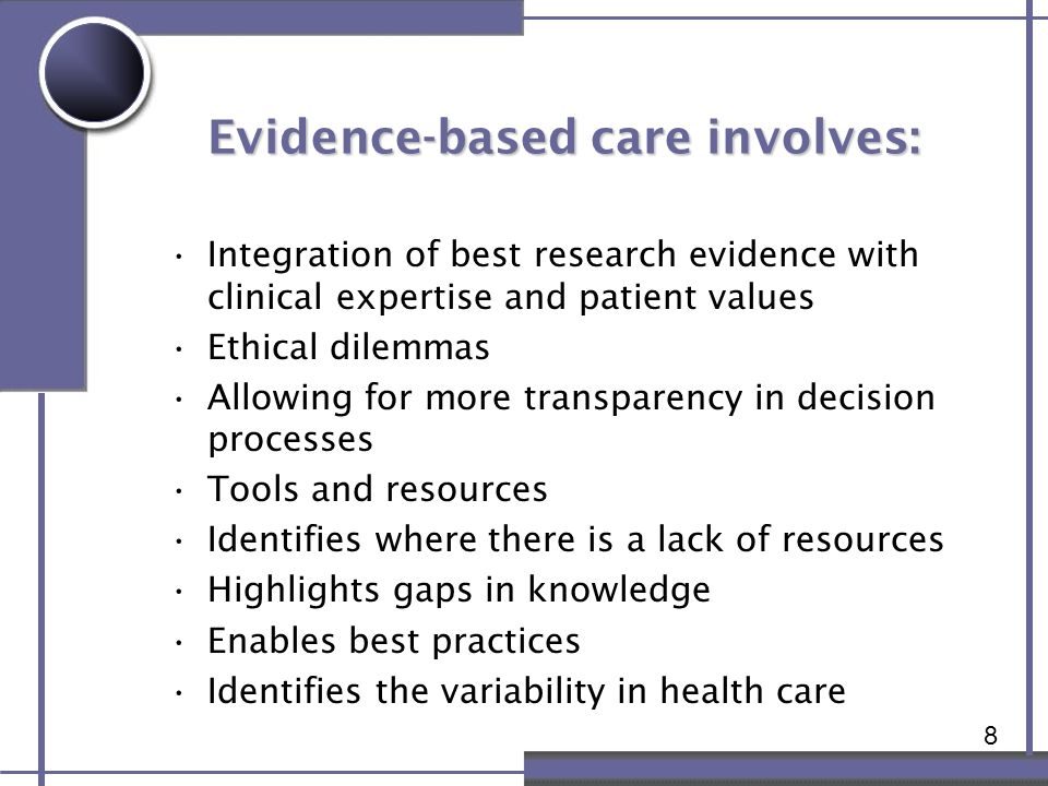 8 Evidence-based care involves: Integration of best research evidence with clinical expertise and patient values Ethical dilemmas Allowing for more tr
