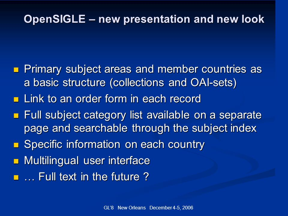 GL8 New Orleans December 4-5, 2006 OpenSIGLE – new presentation and new look Primary subject areas and member countries as a basic structure (collecti