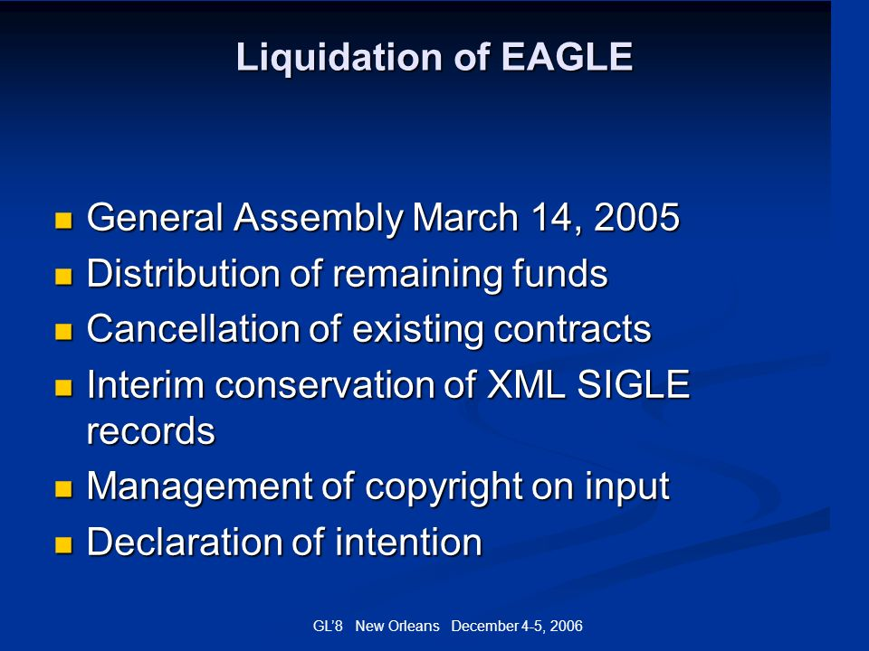 GL8 New Orleans December 4-5, 2006 Liquidation of EAGLE General Assembly March 14, 2005 General Assembly March 14, 2005 Distribution of remaining fund