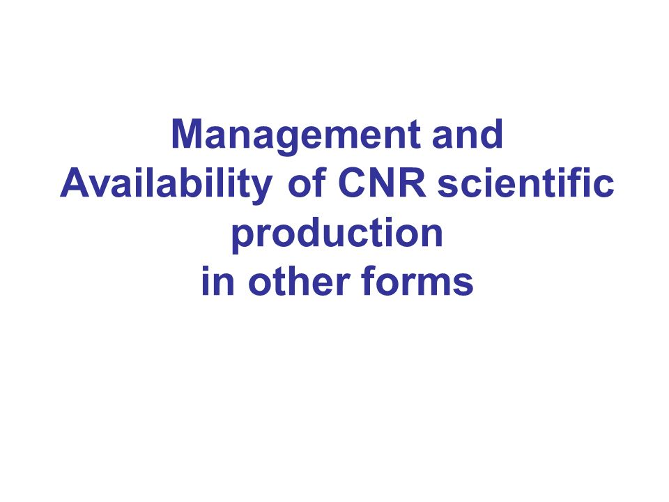 Management and Availability of CNR scientific production in other forms