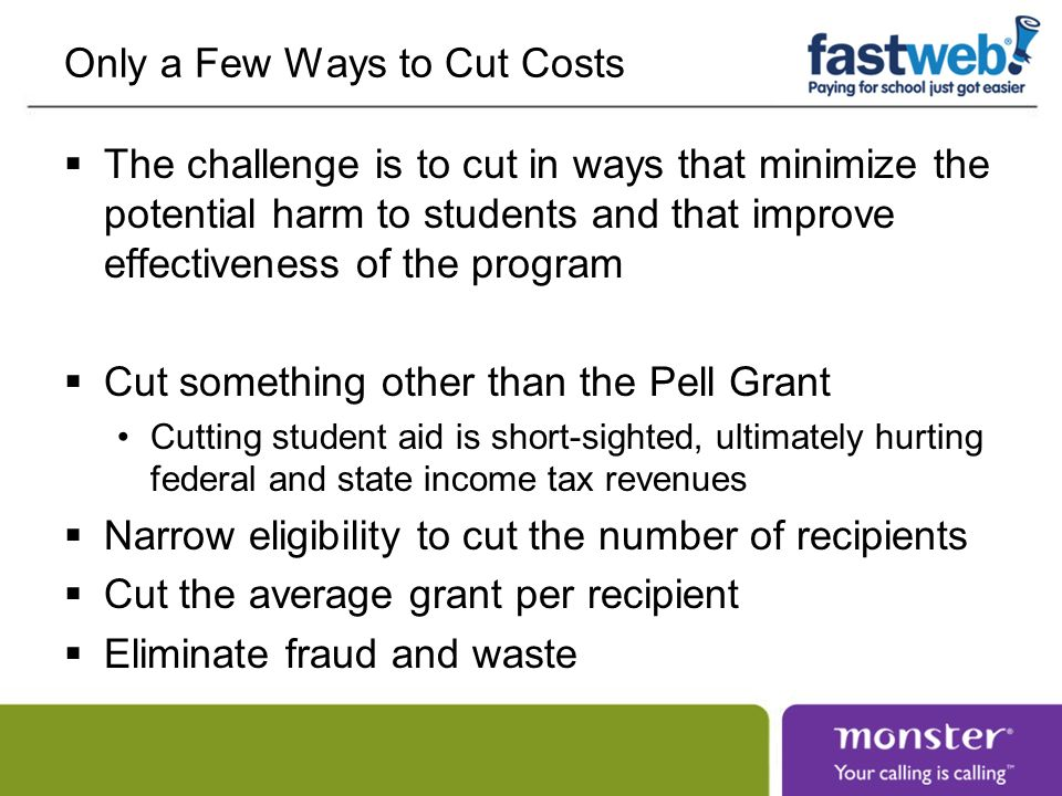 Only a Few Ways to Cut Costs The challenge is to cut in ways that minimize the potential harm to students and that improve effectiveness of the progra