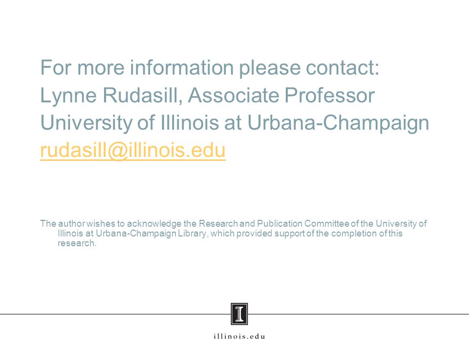 For more information please contact: Lynne Rudasill, Associate Professor University of Illinois at Urbana-Champaign rudasill@illinois.edu The author w