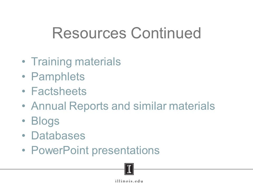 Resources Continued Training materials Pamphlets Factsheets Annual Reports and similar materials Blogs Databases PowerPoint presentations