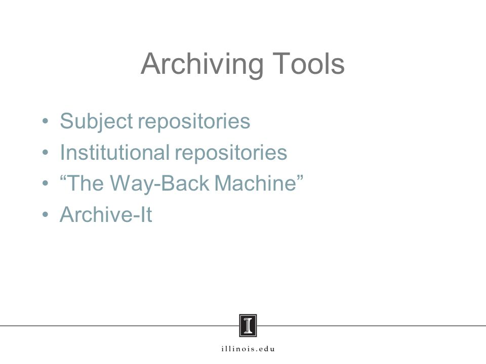 Archiving Tools Subject repositories Institutional repositories The Way-Back Machine Archive-It