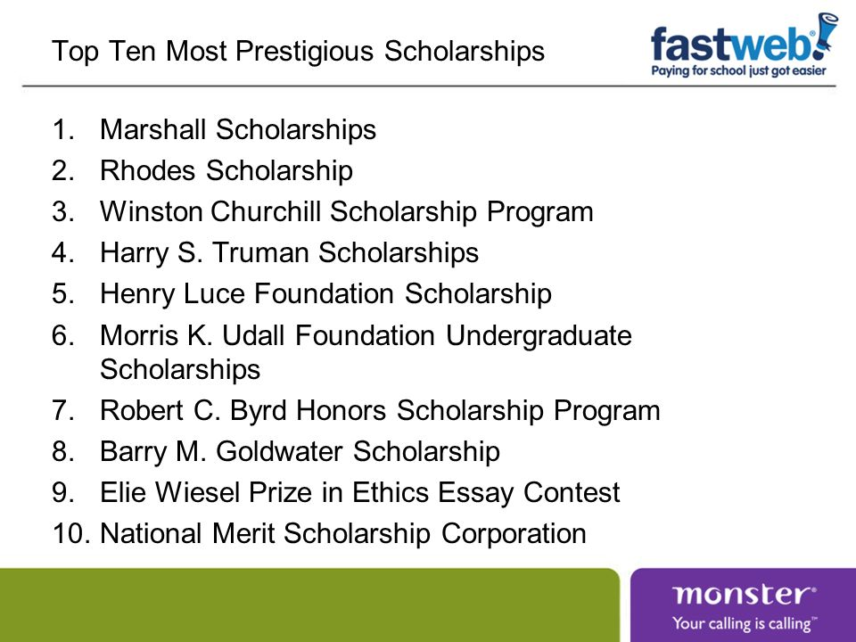 Top Ten Most Prestigious Scholarships 1.Marshall Scholarships 2.Rhodes Scholarship 3.Winston Churchill Scholarship Program 4.Harry S.
