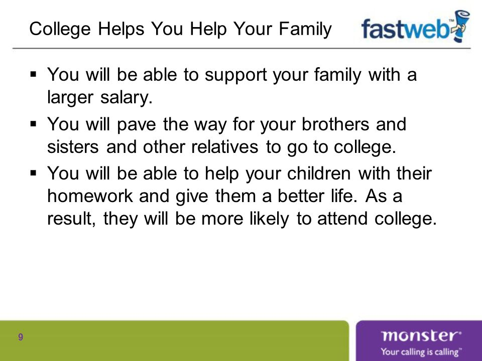 College Helps You Help Your Family You will be able to support your family with a larger salary.