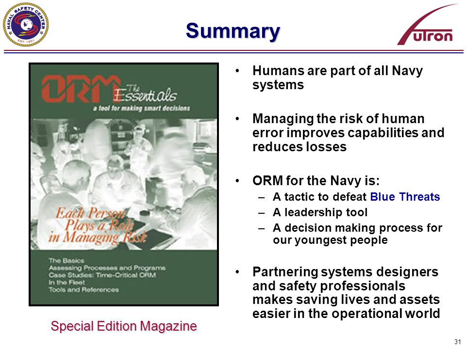 31 Summary Humans are part of all Navy systems Managing the risk of human error improves capabilities and reduces losses ORM for the Navy is: –A tacti