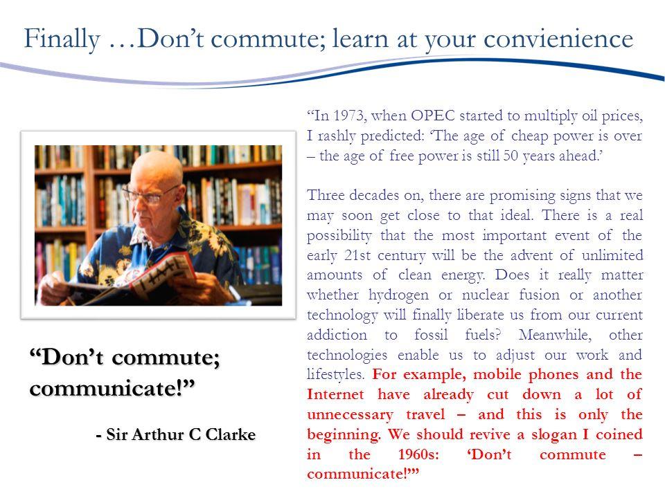 Dont commute; communicate.