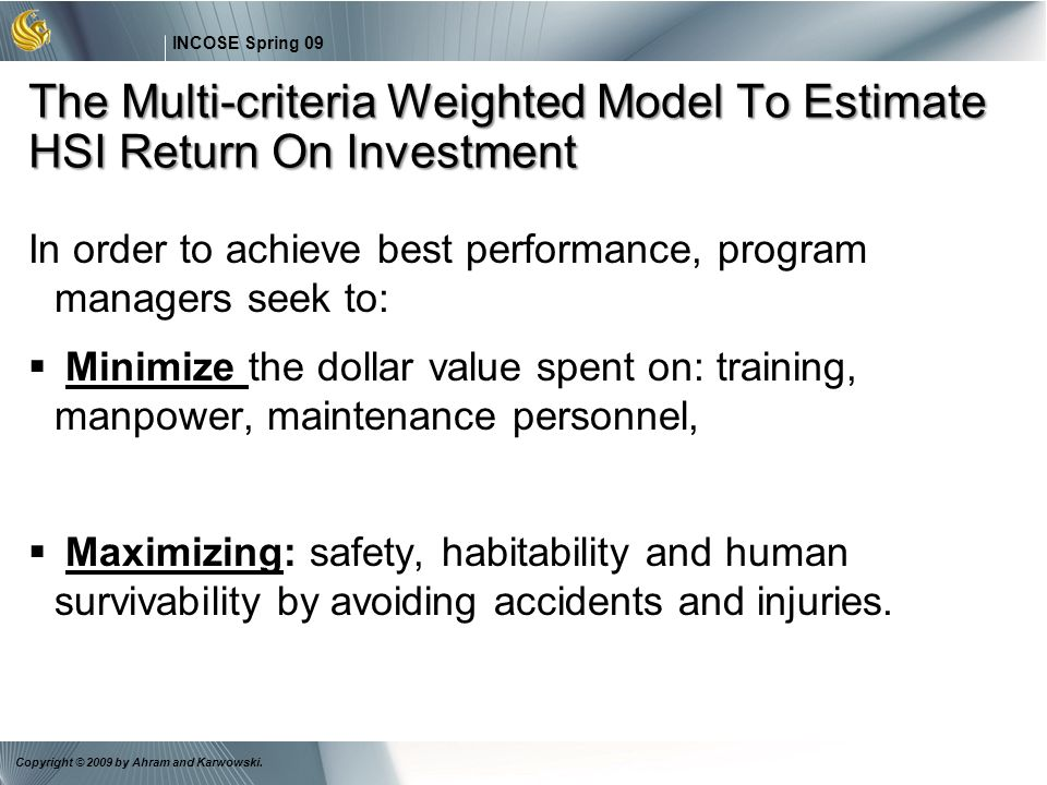25 INCOSE Spring 09 Copyright © 2009 by Ahram and Karwowski. In order to achieve best performance, program managers seek to: Minimize the dollar value