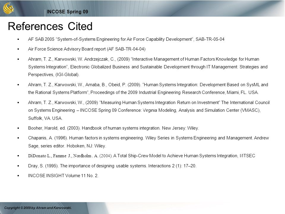 30 INCOSE Spring 09 Copyright © 2009 by Ahram and Karwowski. References Cited AF SAB 2005 System-of-Systems Engineering for Air Force Capability Devel