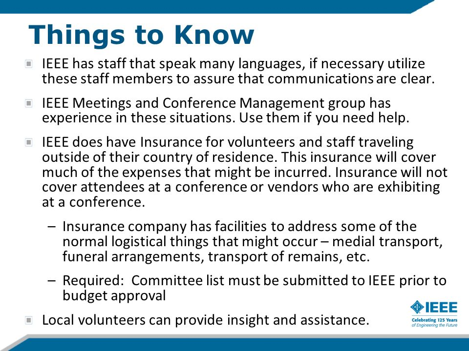 Things to Know IEEE has staff that speak many languages, if necessary utilize these staff members to assure that communications are clear.