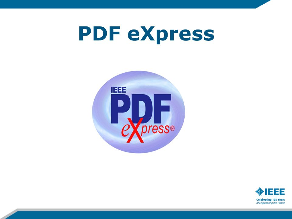 PDF eXpress is an IEEE-sponsored tool that assists conference authors in meeting the latest IEEE Xplore® requirements for PDF files.