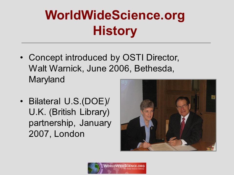 Concept introduced by OSTI Director, Walt Warnick, June 2006, Bethesda, Maryland Bilateral U.S.(DOE)/ U.K. (British Library) partnership, January 2007