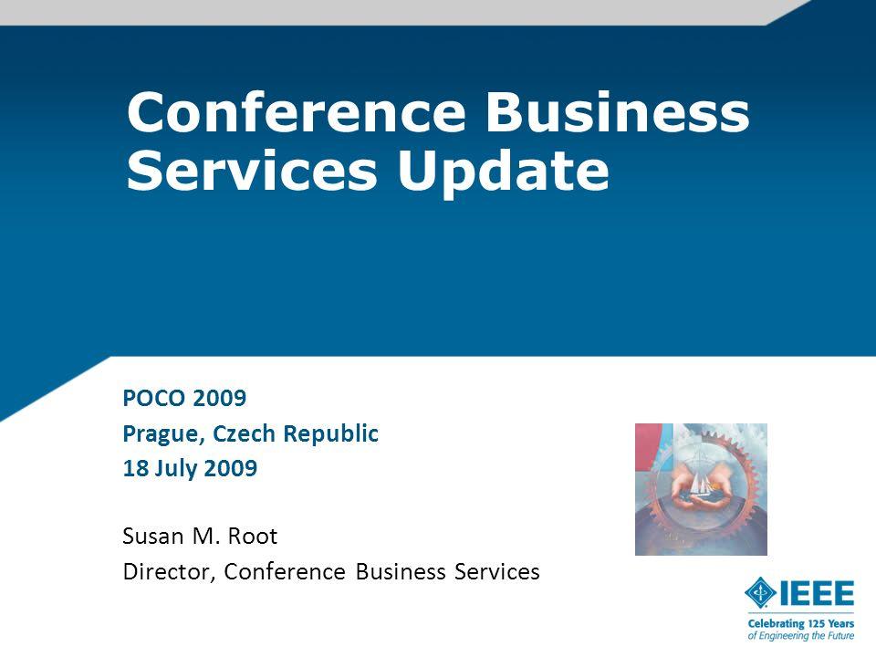 Conference Business Services Update POCO 2009 Prague, Czech Republic 18 July 2009 Susan M. Root Director, Conference Business Services