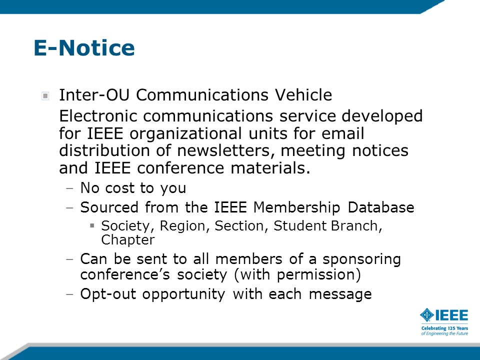 E-Notice Inter-OU Communications Vehicle Electronic communications service developed for IEEE organizational units for email distribution of newsletters, meeting notices and IEEE conference materials.