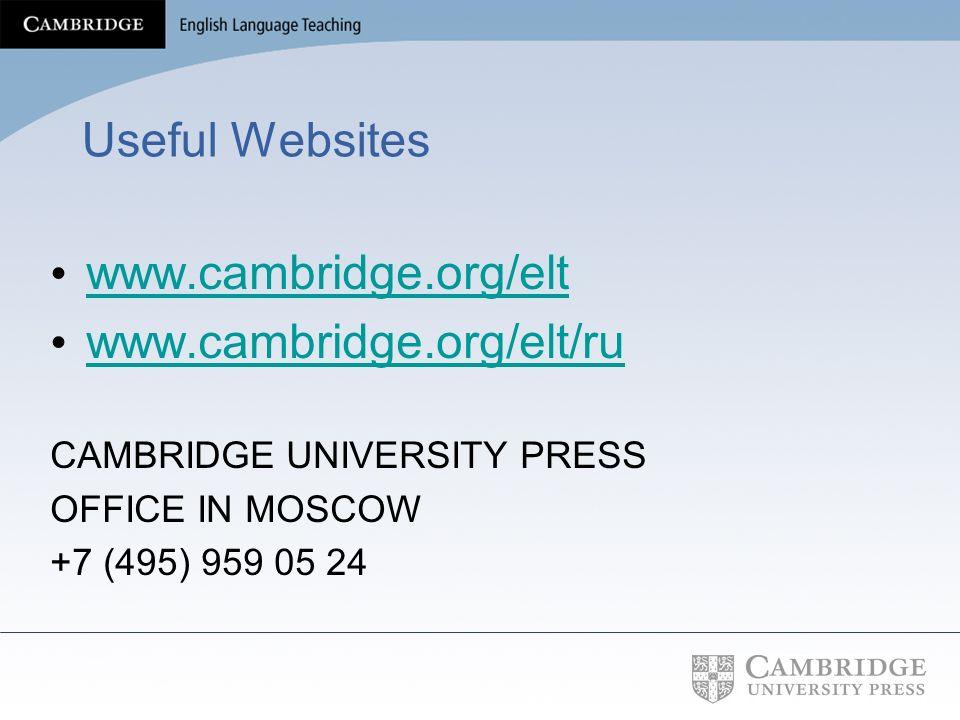 Useful Websites www.cambridge.org/elt www.cambridge.org/elt www.cambridge.org/elt/ru CAMBRIDGE UNIVERSITY PRESS OFFICE IN MOSCOW +7 (495) 959 05 24