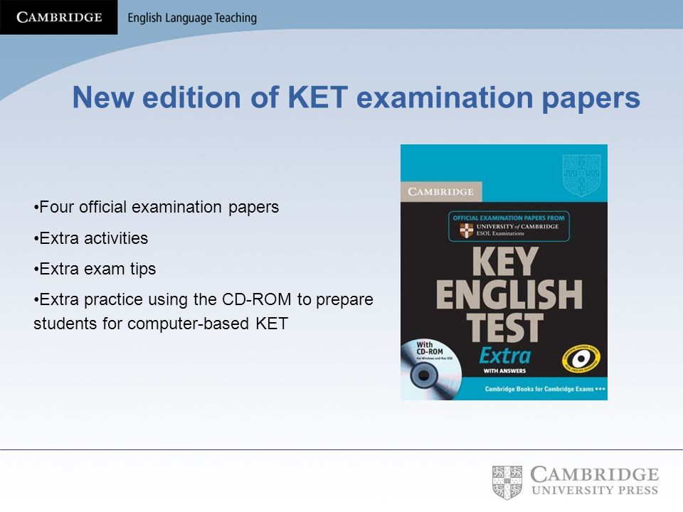 New edition of KET examination papers Four official examination papers Extra activities Extra exam tips Extra practice using the CD-ROM to prepare stu