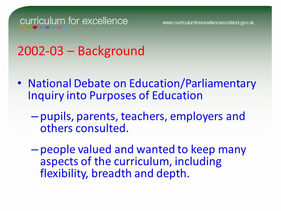 2002-03 – Background National Debate on Education/Parliamentary Inquiry into Purposes of Education – pupils, parents, teachers, employers and others c