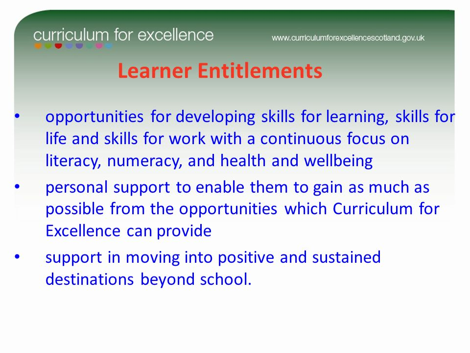 Learner Entitlements opportunities for developing skills for learning, skills for life and skills for work with a continuous focus on literacy, numera