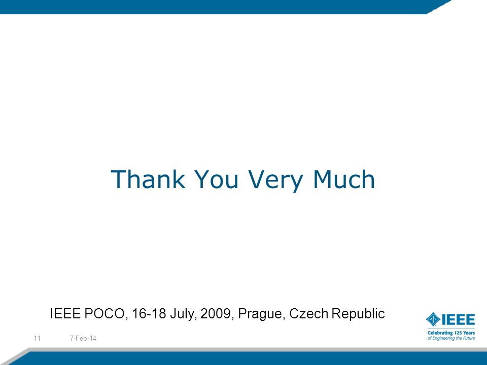 Thank You Very Much 7-Feb-1411 IEEE POCO, 16-18 July, 2009, Prague, Czech Republic