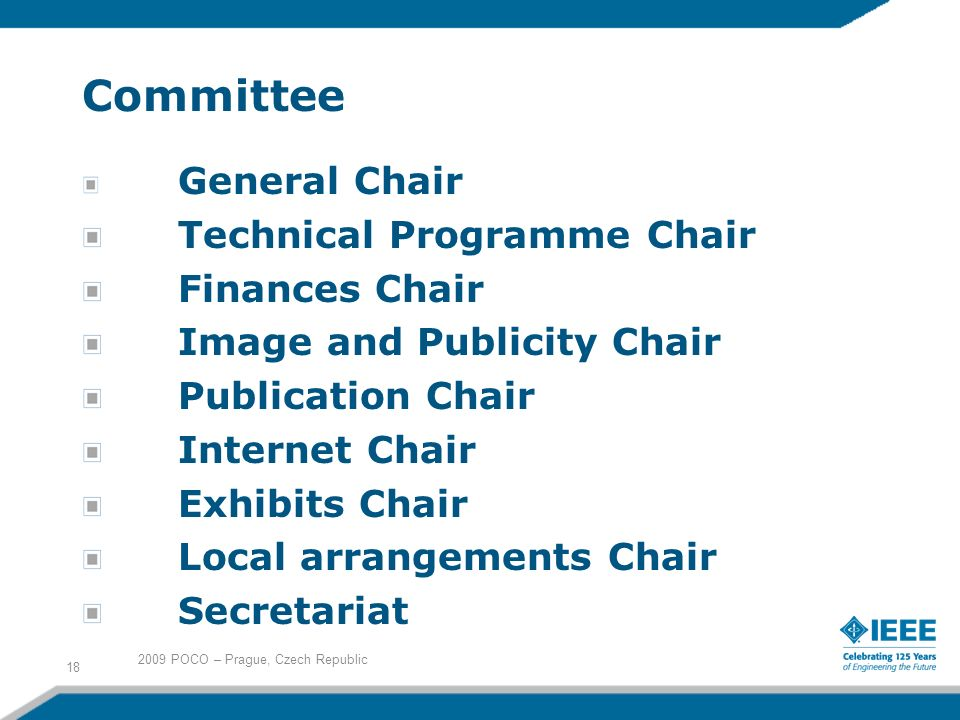 Committee General Chair Technical Programme Chair Finances Chair Image and Publicity Chair Publication Chair Internet Chair Exhibits Chair Local arrangements Chair Secretariat 2009 POCO – Prague, Czech Republic 18