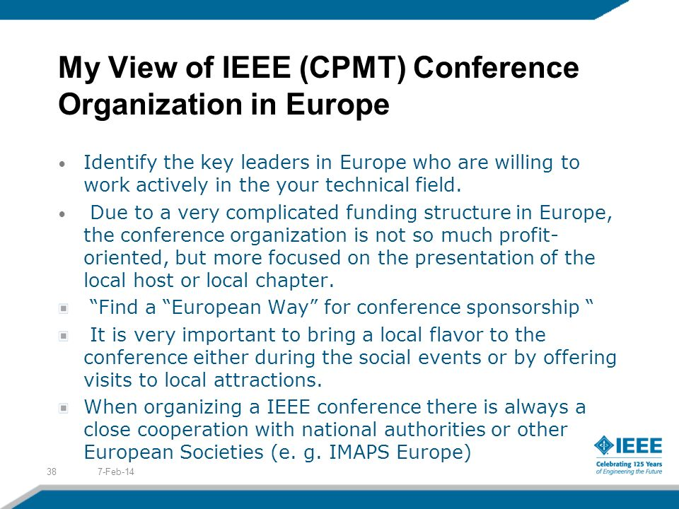 My View of IEEE (CPMT) Conference Organization in Europe Identify the key leaders in Europe who are willing to work actively in the your technical field.