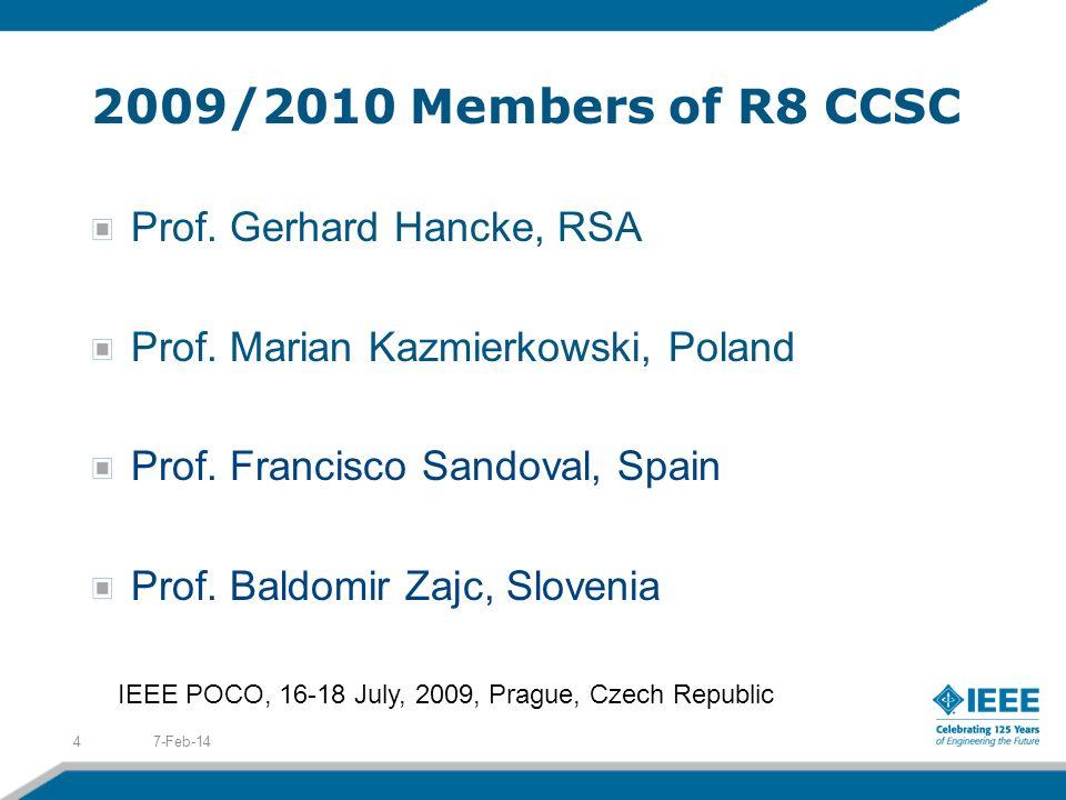 2009/2010 Members of R8 CCSC Prof. Gerhard Hancke, RSA Prof. Marian Kazmierkowski, Poland Prof. Francisco Sandoval, Spain Prof. Baldomir Zajc, Sloveni