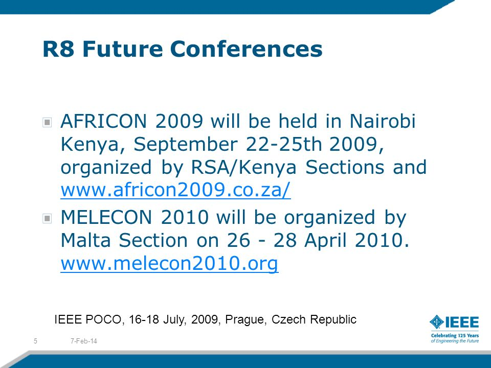R8 Future Conferences AFRICON 2009 will be held in Nairobi Kenya, September 22-25th 2009, organized by RSA/Kenya Sections and www.africon2009.co.za/ www.africon2009.co.za/ MELECON 2010 will be organized by Malta Section on 26 - 28 April 2010.