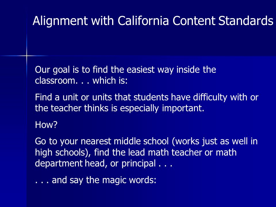 Alignment with California Content Standards Our goal is to find the easiest way inside the classroom...