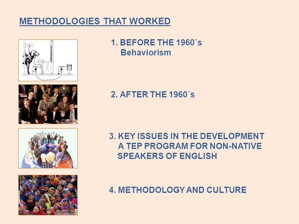 METHODOLOGIES THAT WORKED 1. BEFORE THE 1960`s Behaviorism 2. AFTER THE 1960´s 3. KEY ISSUES IN THE DEVELOPMENT OF A TEP PROGRAM FOR NON-NATIVE SPEAKE