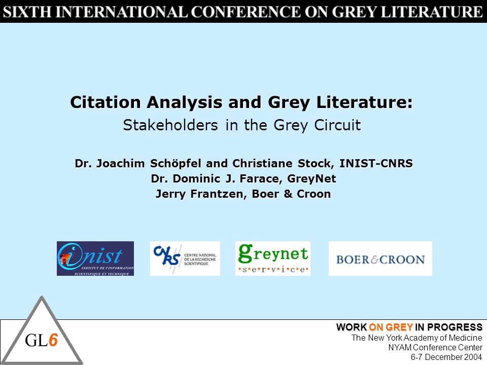 WORK ON GREY IN PROGRESS The New York Academy of Medicine NYAM Conference Center 6-7 December 2004 Citation Analysis and Grey Literature: Stakeholders
