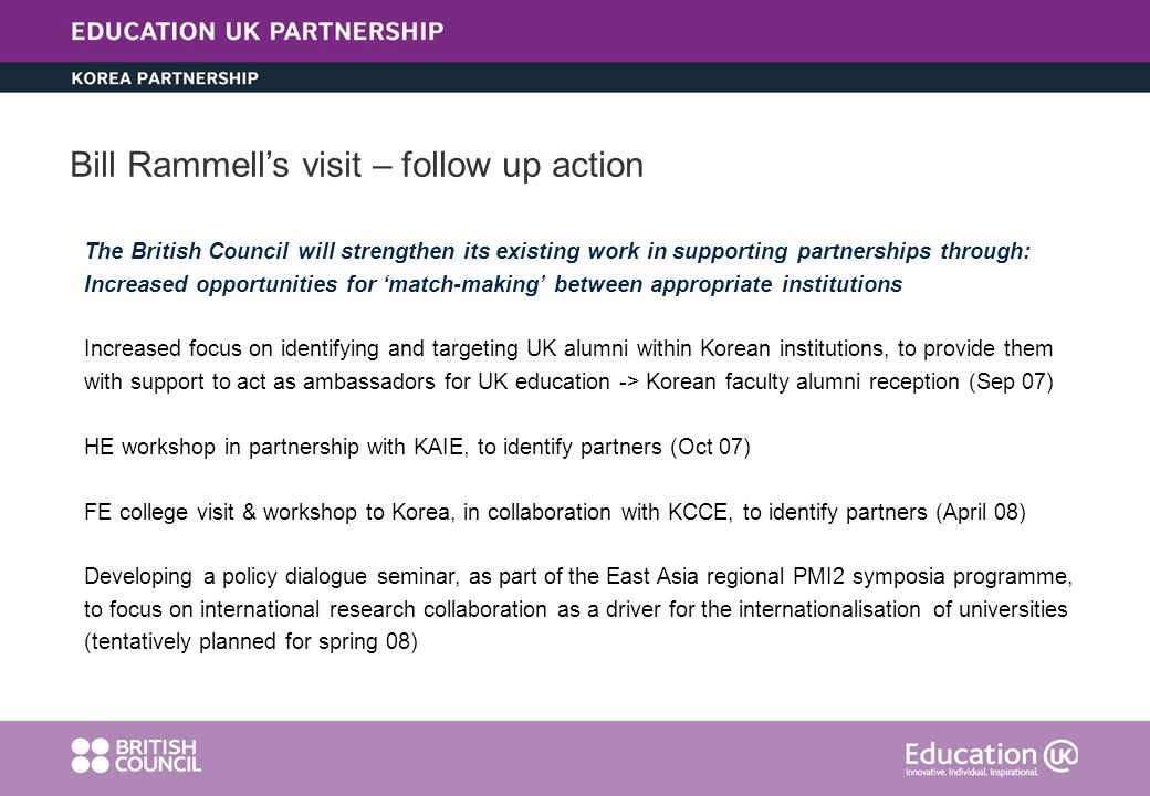 The British Council will strengthen its existing work in supporting partnerships through: Increased opportunities for match-making between appropriate