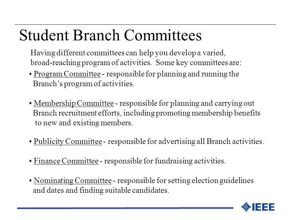 Student Branch Committees Having different committees can help you develop a varied, broad-reaching program of activities. Some key committees are: Pr