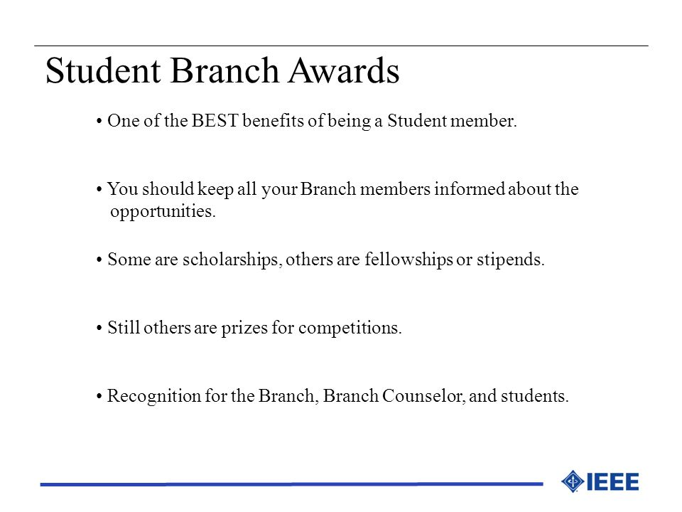 Student Branch Awards One of the BEST benefits of being a Student member. You should keep all your Branch members informed about the opportunities. So