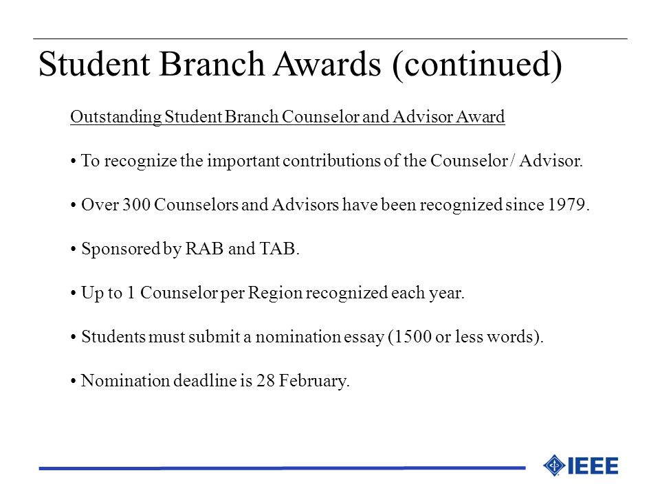 Student Branch Awards (continued) Outstanding Student Branch Counselor and Advisor Award To recognize the important contributions of the Counselor / A