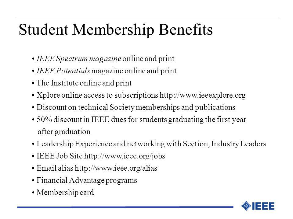 Student Membership Benefits IEEE Spectrum magazine online and print IEEE Potentials magazine online and print The Institute online and print Xplore on