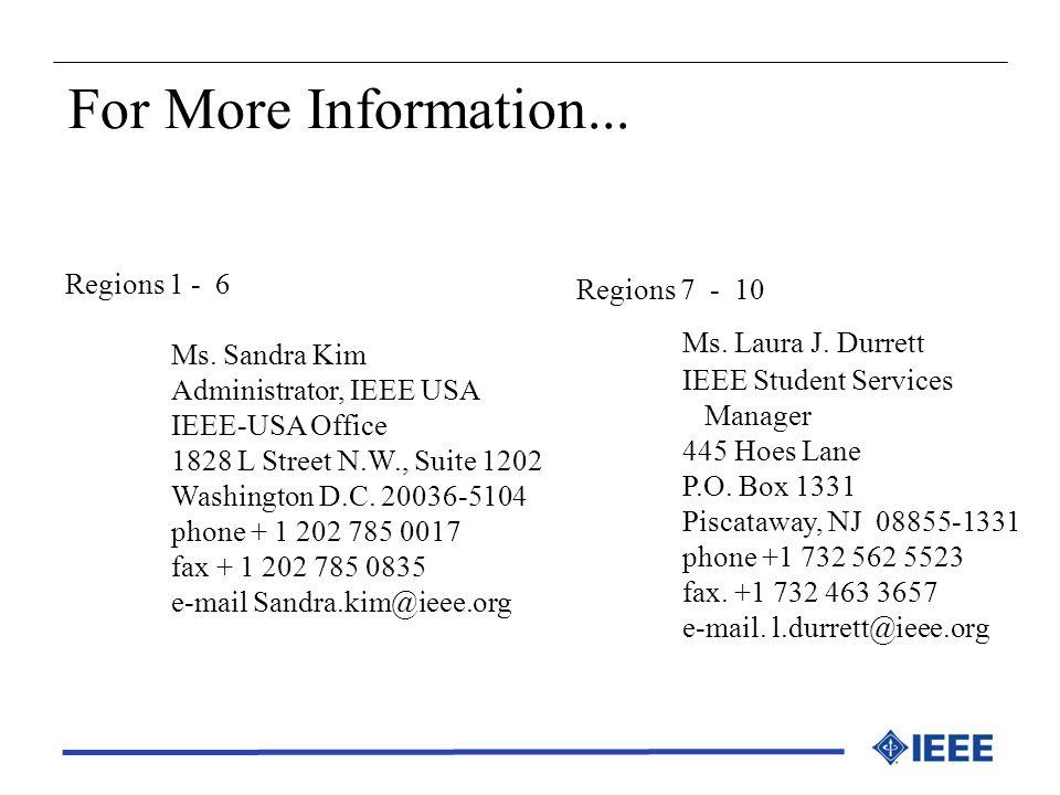 For More Information... Regions 1 - 6 Ms. Sandra Kim Administrator, IEEE USA IEEE-USA Office 1828 L Street N.W., Suite 1202 Washington D.C. 20036-5104