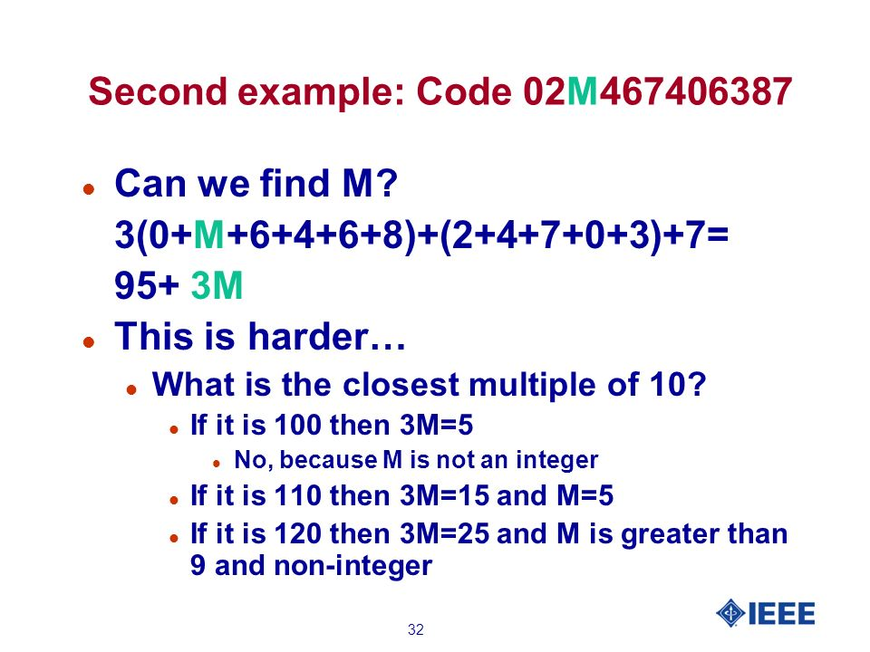 32 Second example: Code 02M467406387 l Can we find M.