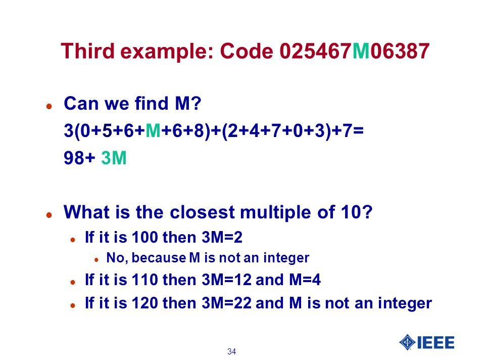 34 Third example: Code 025467M06387 l Can we find M.