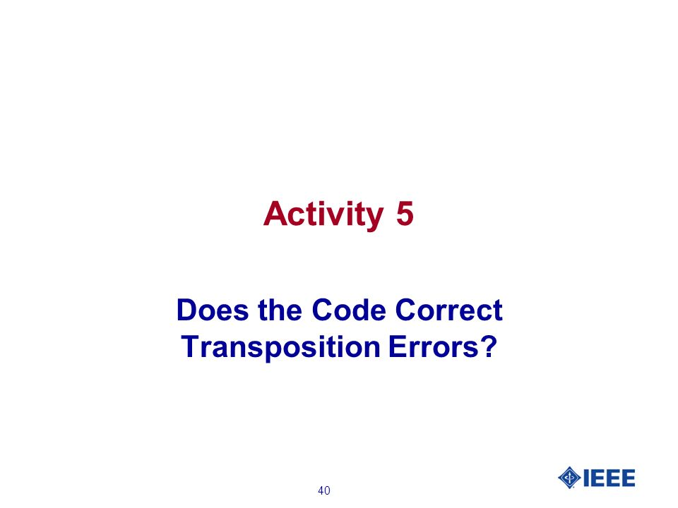 40 Activity 5 Does the Code Correct Transposition Errors?
