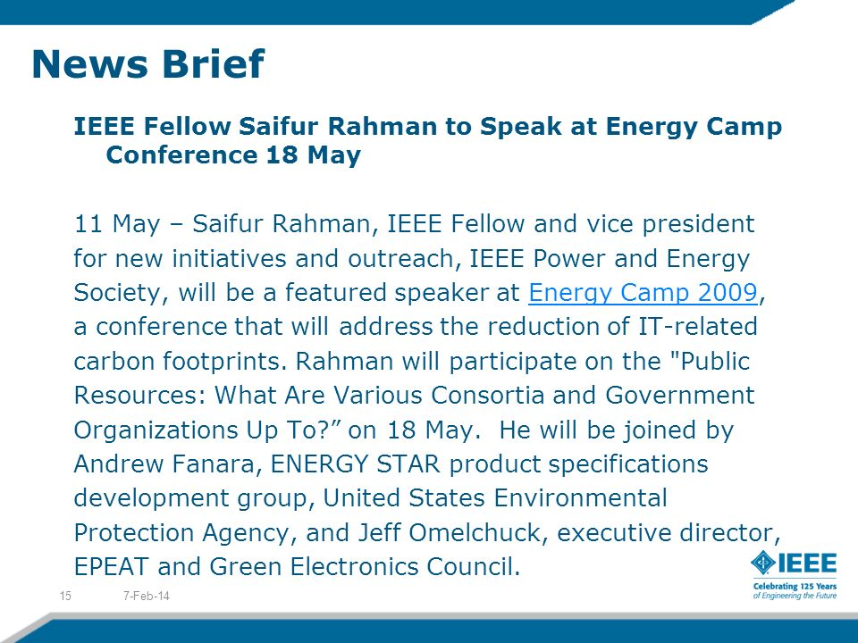 News Brief IEEE Fellow Saifur Rahman to Speak at Energy Camp Conference 18 May 11 May – Saifur Rahman, IEEE Fellow and vice president for new initiatives and outreach, IEEE Power and Energy Society, will be a featured speaker at Energy Camp 2009,Energy Camp 2009 a conference that will address the reduction of IT-related carbon footprints.