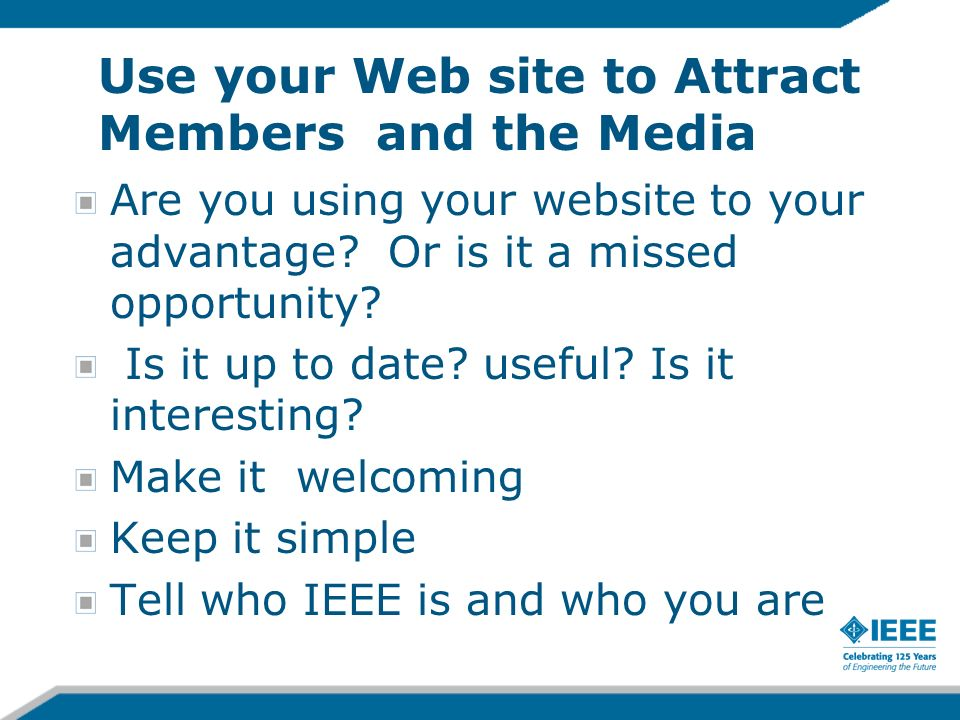 Use your Web site to Attract Members and the Media Are you using your website to your advantage.